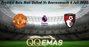 Prediksi Bola Man United Vs Bournemouth 4 Juli 2020