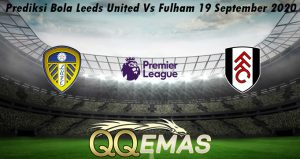 Prediksi Bola Leeds United Vs Fulham 19 September 2020