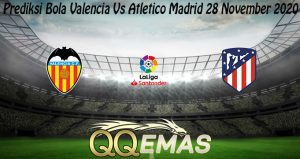 Prediksi Bola Valencia Vs Atletico Madrid 28 November 2020